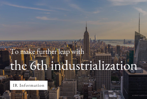 To make further leap with the 6th industrialization IR Information